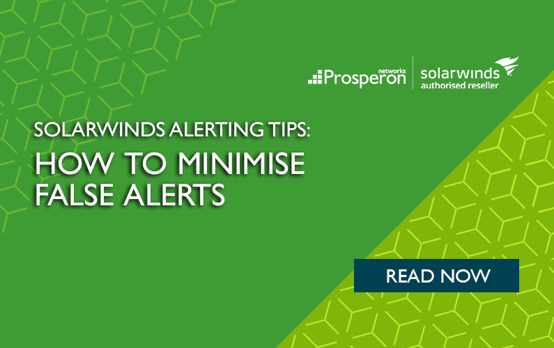 SolarWinds Alerting Tips – How to Minimise False Alerts