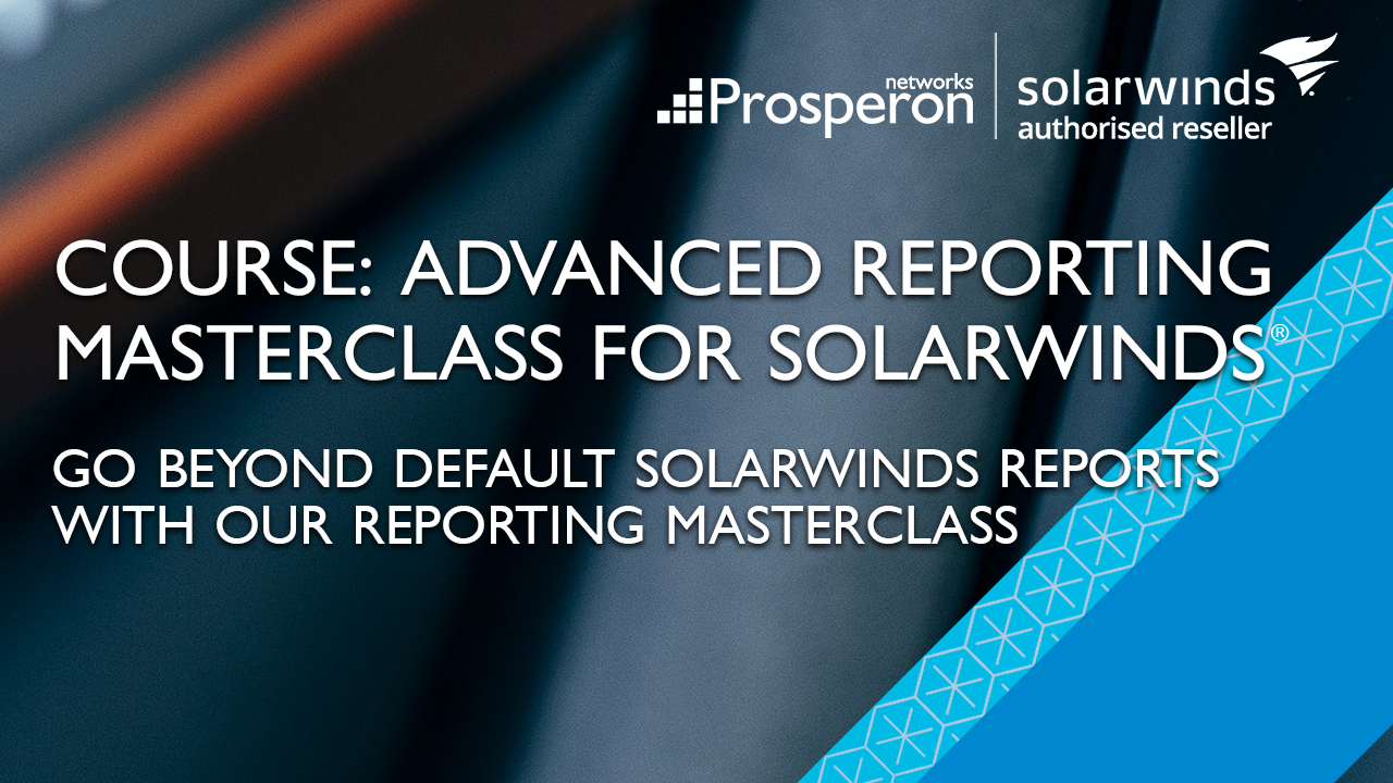 SolarWinds Reporting Masterclass (Video Slate) - Prosperon Networks