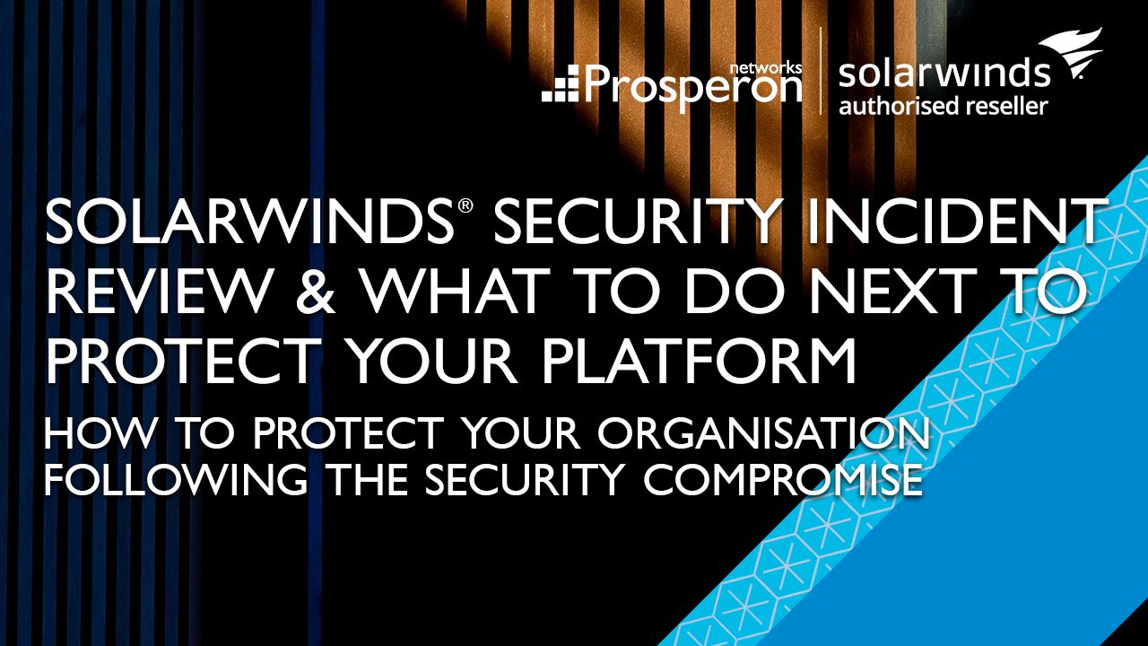 SolarWinds Security Incident Review What To Do Next To Protect Your Platform (Video Slate) - Prosperon Networks