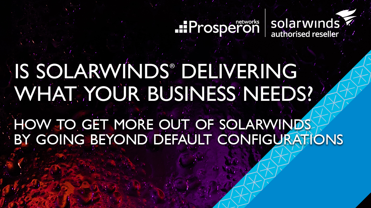 Is SolarWinds Delivering What Your Business Needs (Video Slate) - Prosperon Networks