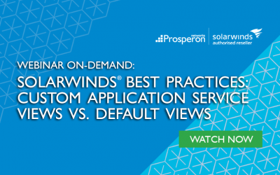 Webinar On-Demand: SolarWinds Best Practices – Custom Application Service Views Vs. Default Views
