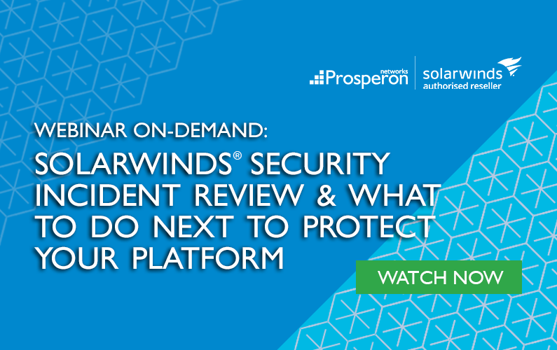 Webinar On-Demand: SolarWinds Security Incident Review & What To Do Next To Protect Your Platform
