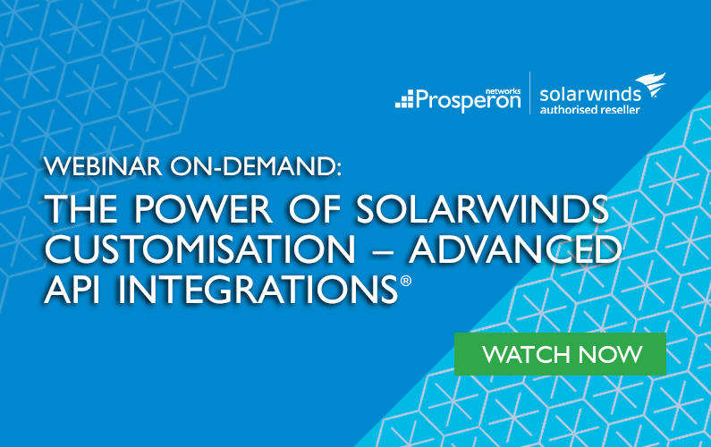 Webinar On-Demand: The Power of SolarWinds Customisation – Advanced API Integrations