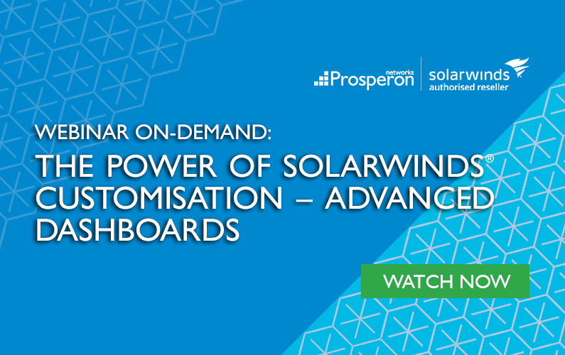 Webinar On-Demand: The Power of SolarWinds Customisation – Advanced Dashboards